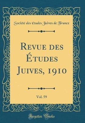 Revue des Études Juives, 1910, Vol. 59 (Classic Reprint)