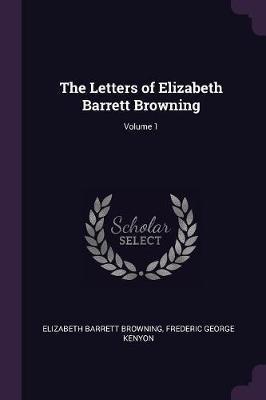 The Letters of Elizabeth Barrett Browning; Volume 1