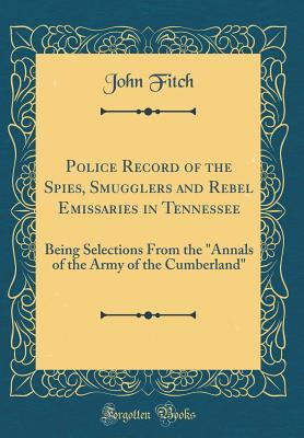 Police Record of the Spies, Smugglers and Rebel Emissaries in Tennessee