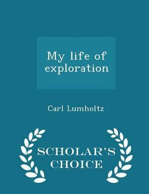 My Life of Exploration - Scholar's Choice Edition