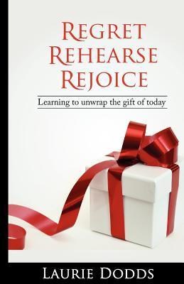 Regret, Rehearse, Rejoice