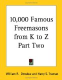 10,000 Famous Freemasons from K to Z