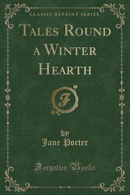 Tales Round a Winter Hearth (Classic Reprint)