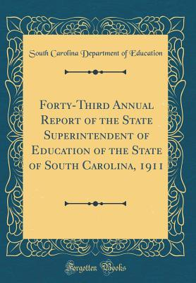 Forty-Third Annual Report of the State Superintendent of Education of the State of South Carolina, 1911 (Classic Reprint)