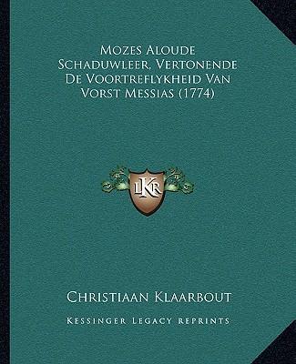 Mozes Aloude Schaduwleer, Vertonende de Voortreflykheid Van Vorst Messias (1774)