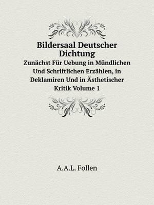 Bildersaal Deutscher Dichtung Zunachst Fur Uebung in Mundlichen Und Schriftlichen Erzahlen, in Deklamiren Und in Asthetischer Kritik Volume 1