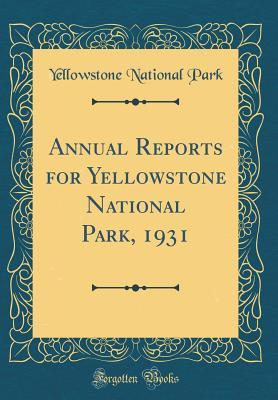 Annual Reports for Yellowstone National Park, 1931 (Classic Reprint)