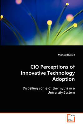 Cio Perceptions of Innovative Technology Adoption