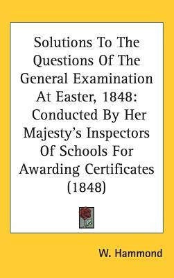Solutions to the Questions of the General Examination at Easter, 1848
