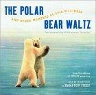 The Polar Bear Waltz and Other Moments of Epic Silliness