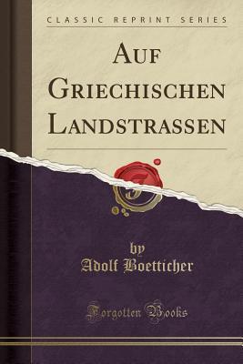 Auf Griechischen Landstraßen (Classic Reprint)