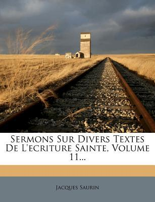 Sermons Sur Divers Textes de L'Ecriture Sainte, Volume 11...