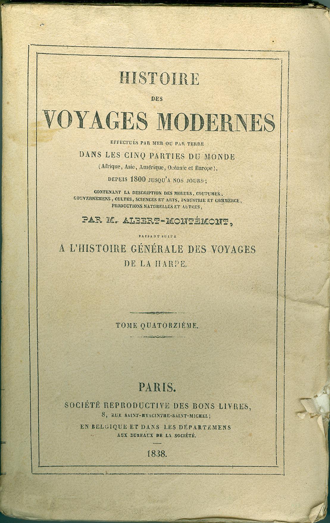 Histoire des voyages modernes effectués par mer ou par terre dans les cinq parties du monde. Depuis 1800 jusqu'à nos jours. Tome XIV