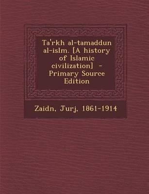 Ta'rkh Al-Tamaddun Al-Islm. [A History of Islamic Civilization] - Primary Source Edition