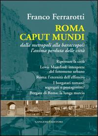 Roma caput mundi. Dalla metropoli alla baraccopoli l'anima perduta delle città