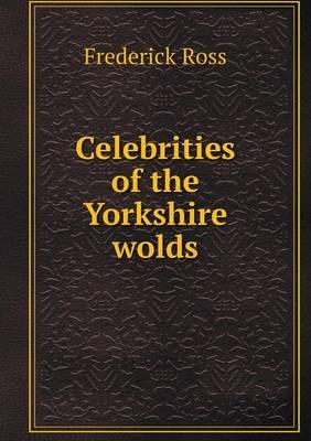 Celebrities of the Yorkshire Wolds