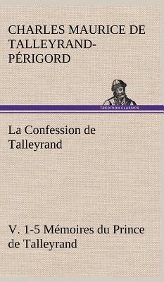 La Confession de Talleyrand V 1 5 Memoires du Prince de Talleyrand