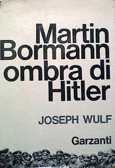 Martin Bormann ombra di Hitler