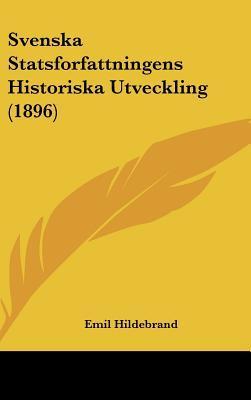 Svenska Statsforfattningens Historiska Utveckling (1896)