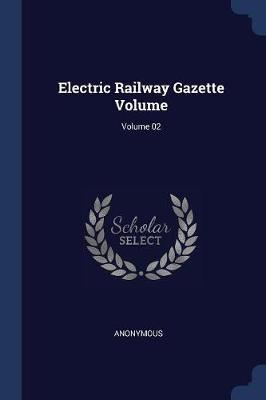 Electric Railway Gazette Volume; Volume 02