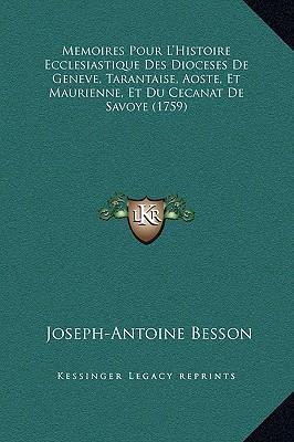 Memoires Pour L'Histoire Ecclesiastique Des Dioceses de Geneve, Tarantaise, Aoste, Et Maurienne, Et Du Cecanat de Savoye (1759)