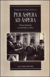 Per Aspera ad Aspera. Vittorio Spinazzola tra archeologia e politica