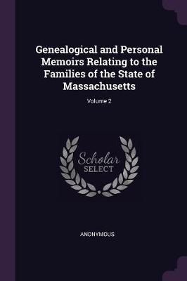 Genealogical and Personal Memoirs Relating to the Families of the State of Massachusetts; Volume 2