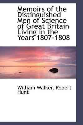 Memoirs of the Distinguished Men of Science of Great Britain Living in the Years 1807-1808
