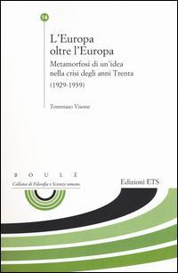 L'Europa oltre l'Europa. Metamorfosi di un'idea nella crisi degli anni Trenta (1929-1939)