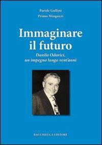 Immaginare il futuro. Danilo Odorici, un impegno lungo vent'anni