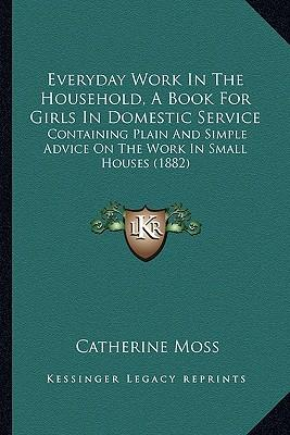 Everyday Work in the Household, a Book for Girls in Domestic Service