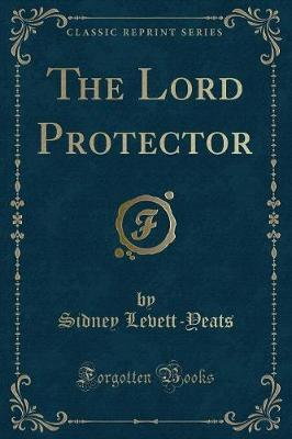 The Lord Protector (Classic Reprint)
