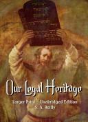 Our Legal Heritage (Unabridged Larger Print)