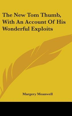 The New Tom Thumb, With An Account Of His Wonderful Exploits