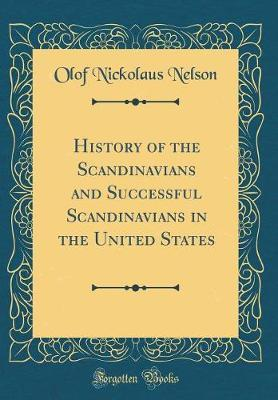 History of the Scandinavians and Successful Scandinavians in the United States (Classic Reprint)