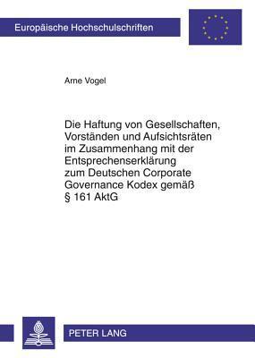 Die Haftung Von Gesellschaften, Vorstanden Und Aufsichtsraten Im Zusammenhang Mit Der Entsprechenserklarung Zum Deutschen Corporate Governance Kodex Gemass
