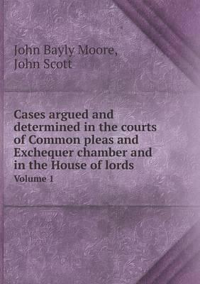 Cases Argued and Determined in the Courts of Common Pleas and Exchequer Chamber and in the House of Lords Volume 1