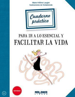 Cuaderno práctico para ir a lo esencial y facilitar la vida / Practical Book to go to the essentials and make life easier