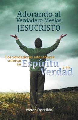 Adorando al verdadero Mesías Jesucristo