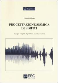 Progettazione sismica di edifici. Rassegna completa di problemi, pratiche, soluzioni