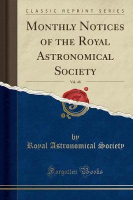 Monthly Notices of the Royal Astronomical Society, Vol. 48 (Classic Reprint)
