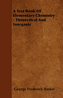 A Text Book of Elementary Chemistry - Theoretical and Inorganic