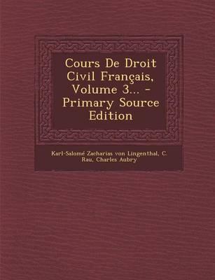 Cours de Droit Civil Francais, Volume 3...