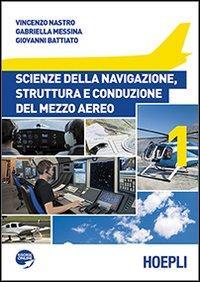 Scienze della navigazione, struttura e conduzione del mezzo aereo. Per le Scuole superiori
