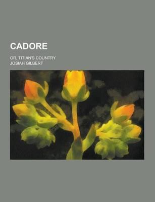 Cadore; Or, Titian's Country