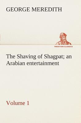 The Shaving of Shagpat an Arabian entertainment — Volume 1