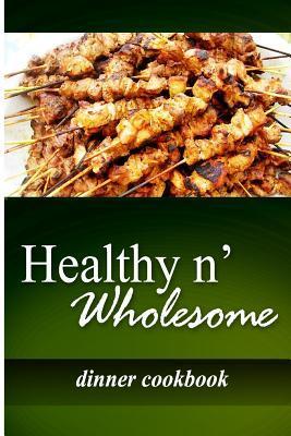 Healthy N' Wholesome - Dinner Cookbook