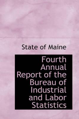 Fourth Annual Report of the Bureau of Industrial and Labor Statistics