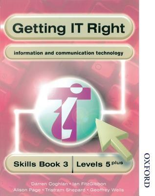 Getting IT Right - ICT Skills Students' Book 3 (Levels 5+)