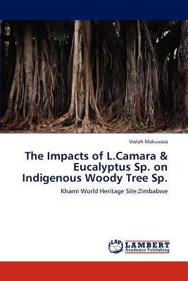 The Impacts of L.Camara & Eucalyptus Sp. on Indigenous Woody Tree Sp.